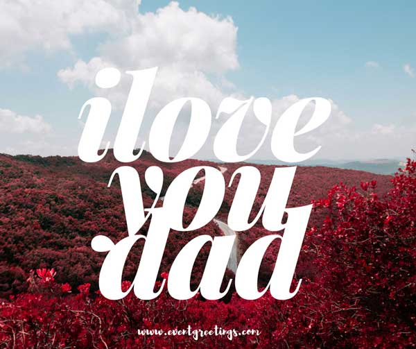 I Love You Messages For Dad Quotes Wishes Events Greetings Fascinating Father Love Quotes