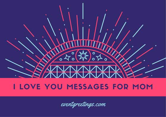 I Love You Messages For Mom Wishes And Quotes Events Greetings