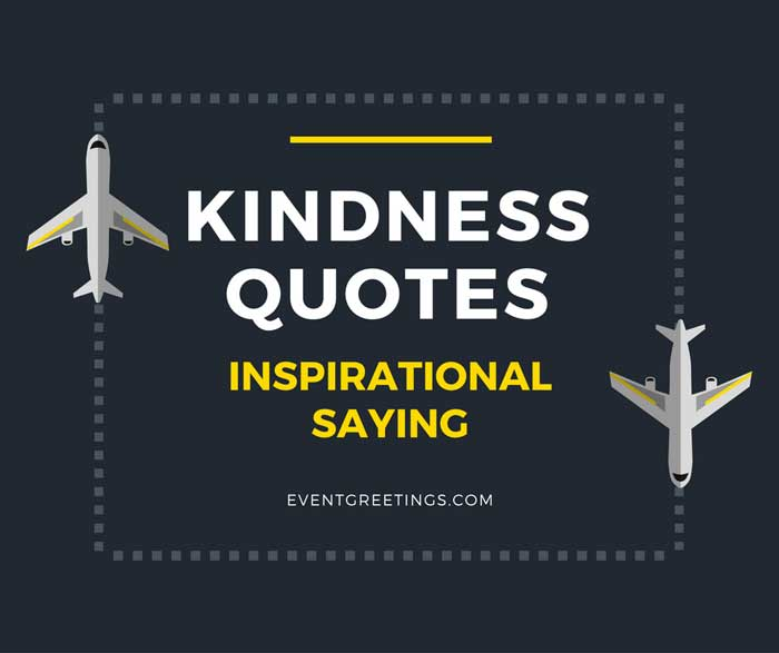 Kindness Quotes Inspirational Saying Of Wisdom Events Greetings