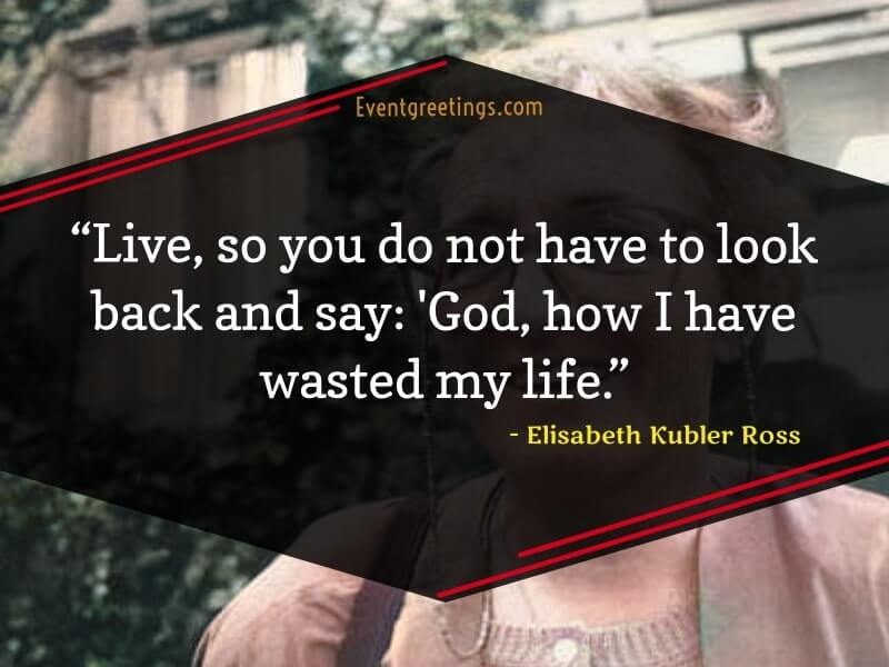 Life Quotes by Elisabeth Kubler Ross